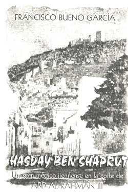 """""""Hasday ibn Shaprut. Un gran médico jiennense en la Corte de Abderramán III"""""""